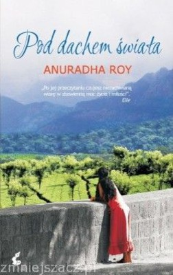 Anuradha Roy - Pod dachem świata / Anuradha Roy - The Folded Earth