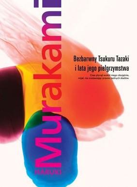 Haruki Murakami - Bezbarwny Tsukuru Tazaki i lata jego pielgrzymstwa / Haruki Murakami - The Colorless Tazaki and His Years of Pilgrimage
