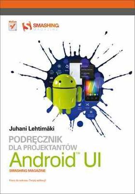 Juhani Lehtimaki - Android UI. Podręcznik dla projektantów. Smashi