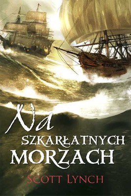 Scott Lynch - Na szkarłatnych morzach / Scott Lynch - Red Seas Under Red Skies