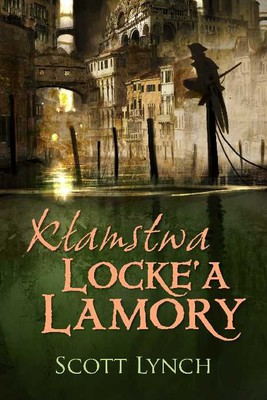 Scott Lynch - Kłamstwa Locke'a Lamory / Scott Lynch - The Lies of Locke Lamora
