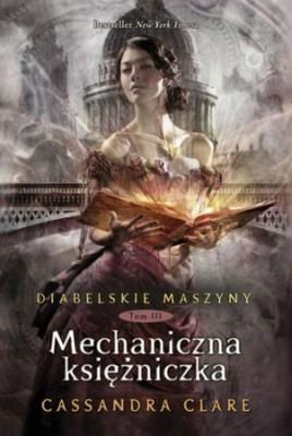 Cassandra Clare - Mechaniczna księżniczka. Diabelskie maszyny. Tom 3
