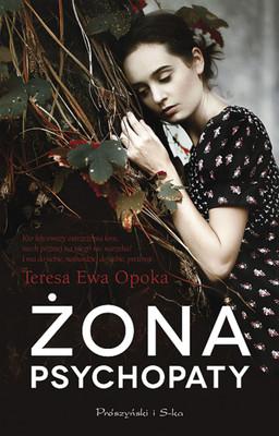 Teresa Ewa Opoka - Żona psychopaty