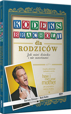 Barney Stinson - Kodeks Bracholi dla rodziców / Barney Stinson - The Bro Code for Parents