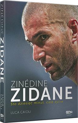 Luca Caioli - Zinédine Zidane. Sto dziesięć minut, całe życie / Luca Caioli - Centodieci minuti, una vita. La parabola di Zinédine Zidane