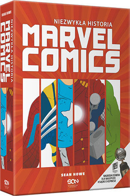 Sean Howe - Niezwykła historia Marvel Comics / Sean Howe - Marvel Comics: The Untold Story