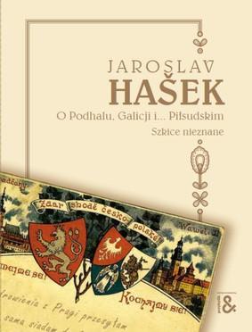 Jaroslav Hasek - O Podhalu, Galicji i... Piłsudskim. Szkice nieznane