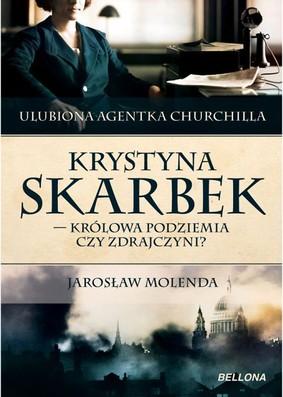 Jarosław Molenda - Krystyna Skarbek - królowa podziemia czy zdrajczyni?