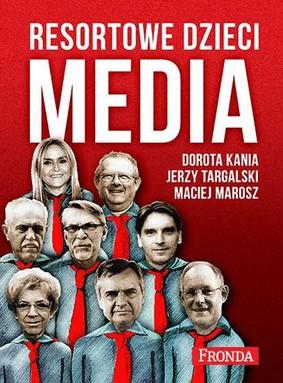 Dorota Kania, Jerzy Targalski, Maciej Marosz - Media. Resortowe dzieci