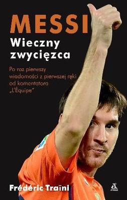 Frederic Traini - Messi. Wieczny zwycięzca / Frederic Traini - Messi, une vie en grand