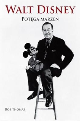 Bob Thomas - Walt Disney. Potęga marzeń. Biografia