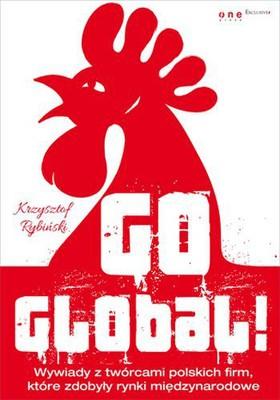 Krzysztof Rybiński - Go global! Wywiady z twórcami polskich firm, które zdobyły rynki międzynarodowe