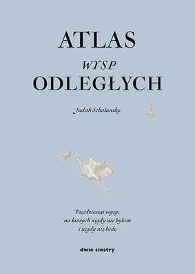 Judith Schalansky - Atlas wysp odległych / Judith Schalansky - Atlas der abgelegenen Inseln