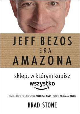 Brad Stone - Jeff Bezos i era Amazona. Sklep, w którym kupisz wszystko