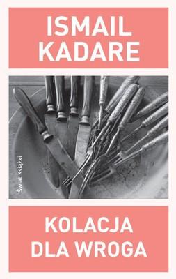Ismail Kadare - Kolacja dla wroga