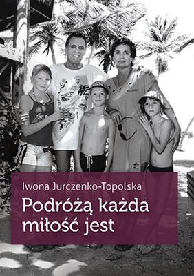 Iwona Jurczenko-Topolska - Podróżą każda miłość jest