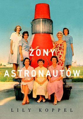 Lily Koppel - Żony astronautów / Lily Koppel - The Astronauts Wives Club. True Story