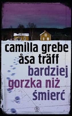 Camilla Grebe, Asa Traff - Bardziej Gorzka Niż Śmierć / Camilla Grebe, Asa Traff - Bittrare än döden