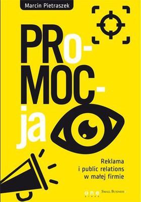 Marcin Pietraszek - PRo-MOC-ja. Reklama i public relations w małej firmie