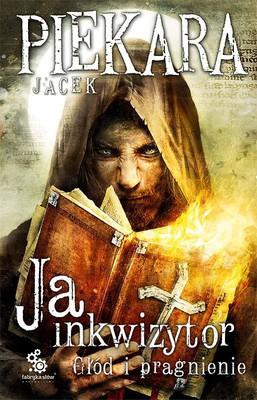 Jacek Piekara - Ja inkwizytor. Głód i pragnienie
