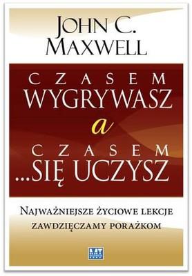 John C. Maxwell - Czasem wygrywasz a czasem się uczysz