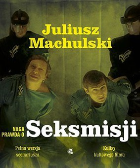 Juliusz Machulski, Jacek Szczerba - Naga prawda o Seksmisji