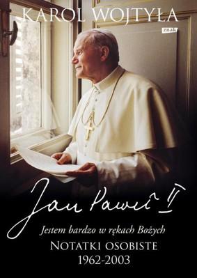 Jan Paweł II - Jestem bardzo w rękach Bożych. Notatki osobiste 1962-2003