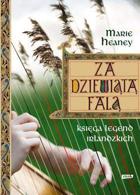 Marie Heaney - Za dziewiątą falą. Księga legend irlandzkich