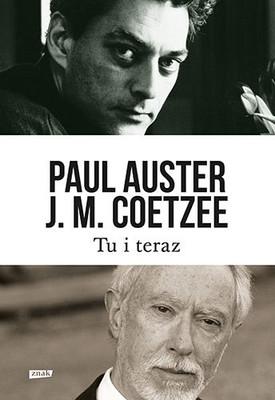Paul Auster, John Maxwell Coetzee - Tu i teraz