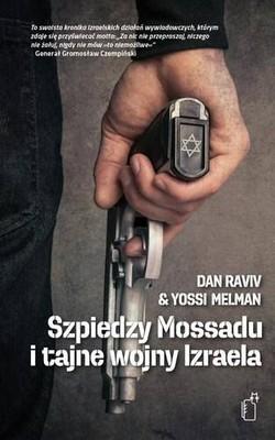 Dan Raviv, Yossi Melman - Szpiedzy Mossadu i tajne wojny Izraela