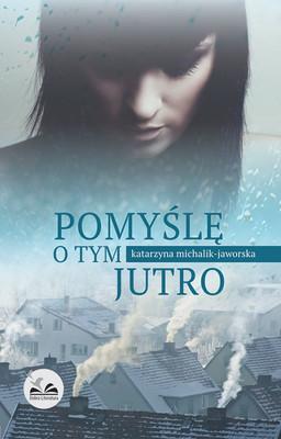 Katarzyna Michalik-Jaworska - Pomyślę o tym jutro