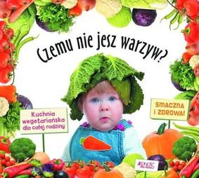 Wolfgang Raible - Czemu nie jesz warzyw?