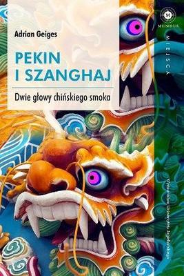 Adrian Geiges - Pekin i Szanghaj. Dwie głowy chińskiego smoka