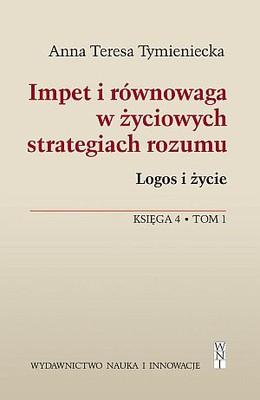 Anna Teresa Tymieniecka - Impet i równowaga w życiowych strategiach rozumu