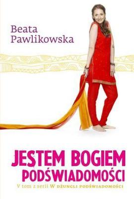 Beata Pawlikowska - Jestem bogiem podświadomości