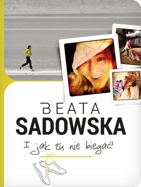 Beata Sadowska - I jak tu nie biegać!