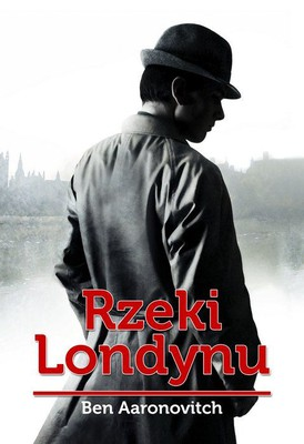 Ben Aaronovitch - Rzeki Londynu / Ben Aaronovitch - Rivers of London