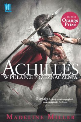 Madeline Miller - Achilles. W pułapce przeznaczenia / Madeline Miller - The Song of Achilles