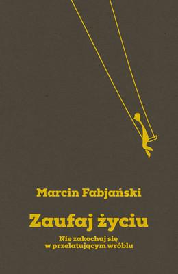 Marcin Fabjański - Zaufaj życiu