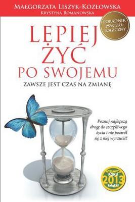 Małgorzata Liszyk-Kozłowska, Krystyna Romanowska - Lepiej żyć po swojemu. Zawsze jest czas na zmianę