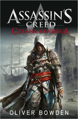 Oliver Bowden - Assassin's Creed: Czarna bandera / Oliver Bowden - Assassin's Creed: Black Flag