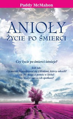 Paddy McMahon - Anioły. Życie po śmierci / Paddy McMahon - Guided by Angels. There Are No Goodbyes - My Tour of the Spirit World