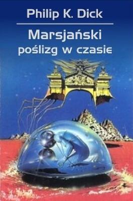 Philip K. Dick - Marsjański poślizg w czasie / Philip K. Dick - Martian Time-Slip