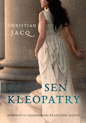 Christian Jacq - Sen Kleopatry / Christian Jacq - Le dernier reve de Cleopatre