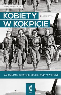Giles Whittell - Kobiety w kokpicie. Zapomniane bohaterki drugiej wojny światowej / Giles Whittell - Spitfire Women of World War II