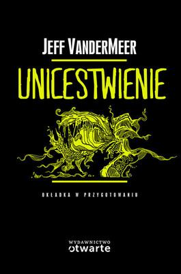 Jeff VanderMeer - Unicestwienie / Jeff VanderMeer - Annihilation