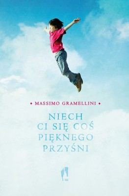 Massimo Gramellini - Niech ci się coś pięknego przyśni / Massimo Gramellini - Fai bei sogni