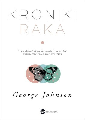 George Johnson - Kroniki raka / George Johnson - The Cancer Chronicles: Unlocking Medicine's Deepest Mystery