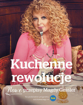 Magda Gessler - Kuchenne rewolucje. Nowe przepisy Magdy Gessler