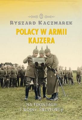 Ryszard Kaczmarek - Polacy w armii Kajzera